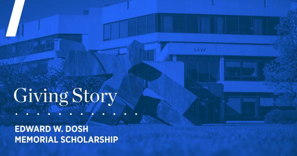 Giving story: Edward W. Dosh Memorial Scholarship